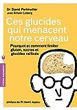 Ces glucides qui menacent notre cerveau: Pourquoi et comment limiter gluten, sucres et glucides raffinés