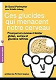Ces glucides qui menacent notre cerveau : Pourquoi et comment limiter gluten, sucres et glucides raffinés (Poche-Santé)