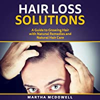 Hair Loss Solutions: A Guide to Growing Hair with Natural Remedies and Natural Hair Care