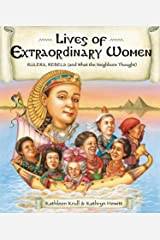 Lives of Extraordinary Women: Rulers, Rebels (and What the Neighbors Thought) (Lives of . . .) Kindle Edition