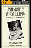 Midwife: A Calling (Memoirs of an Urban Midwife Book 1)