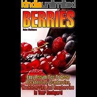 Berries: Easy Proven Tips To Grow Blackberries, Cranberries, Huckleberries And Raspberries In Your Backyard (English Edition)