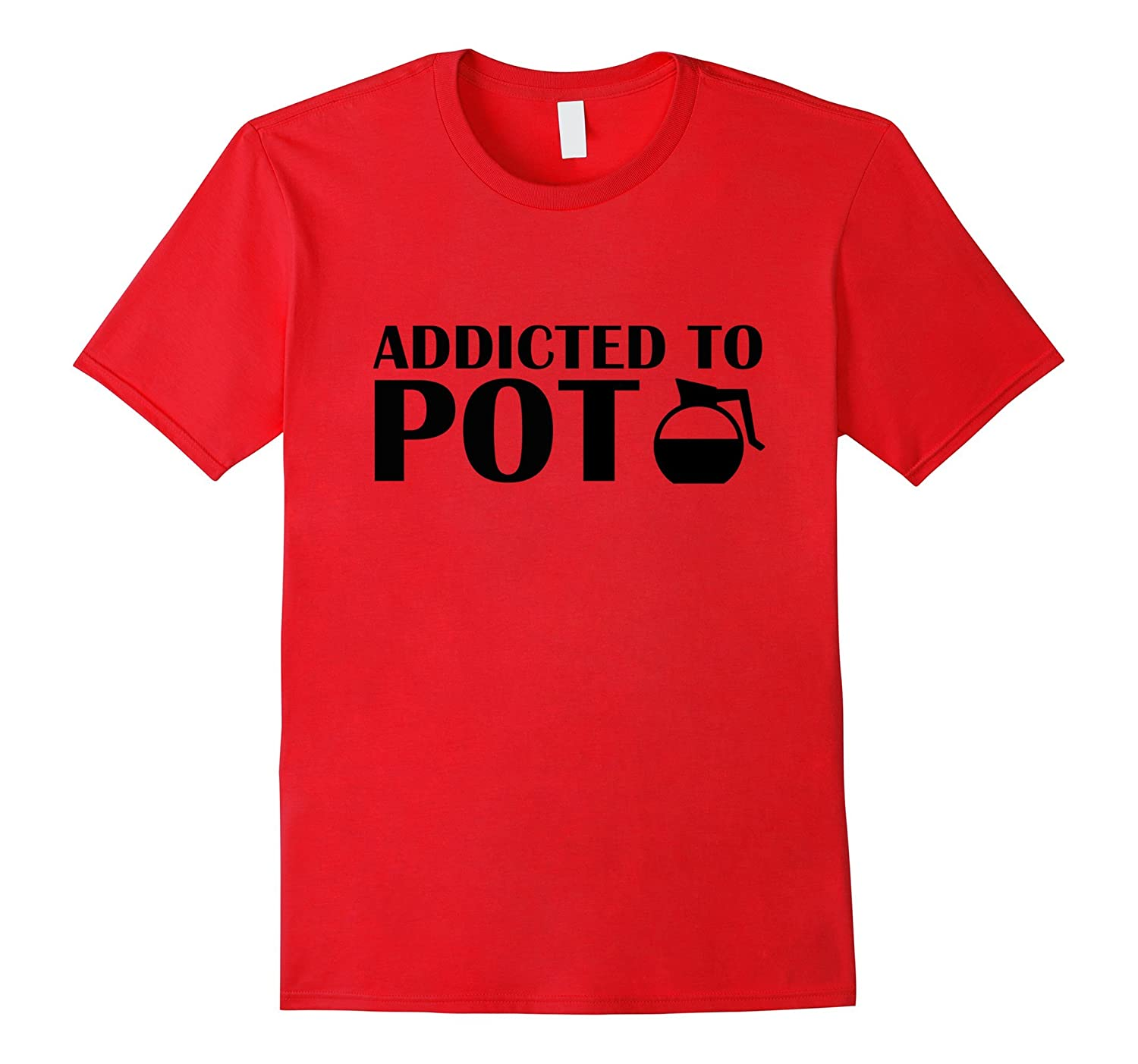Addicted to Pot Funny Coffee Classic Fit T Shirt-Vaci