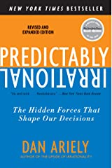 Predictably Irrational, Revised and Expanded Edition: The Hidden Forces That Shape Our Decisions Kindle Edition