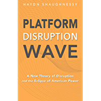 Platform Disruption Wave: A New Theory of Disruption and the Eclipse of American Power (English Edition)