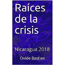 Raíces de la crisis: Nicaragua 2018 (Spanish Edition) Sep 21, 2018
