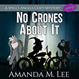 No Crones About It: A Spell's Angels Cozy Mystery, Book 2
