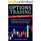 Options Trading for Beginners: A Complete Crash Course to Learn Trading Options and Strategies to Create Your Alternative Inc