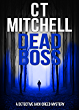 DEAD BOSS: A Detective Jack Creed Mystery (Detective Jack Creed Murder Mystery Books Series Book 4)