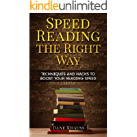 Speed Reading the Right Way: Techniques and Hacks to Boost Your Reading Speed (Mind Improvement for Beginners Book 5)