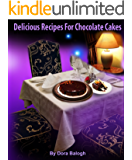 Delicious Recipes For Chocolate Cakes (English Edition)