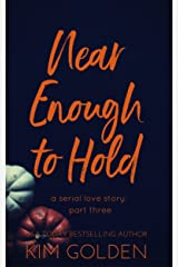 Near Enough to Hold: a serial love story - part three Kindle Edition
