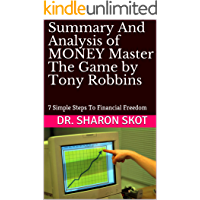 Summary And Analysis of MONEY Master The Game by Tony Robbins: 7 Simple Steps To Financial Freedom
