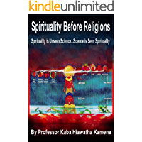 Spirituality Before Religions: Spirituality is Unseen Science...Science is Seen Spirituality (English Edition)