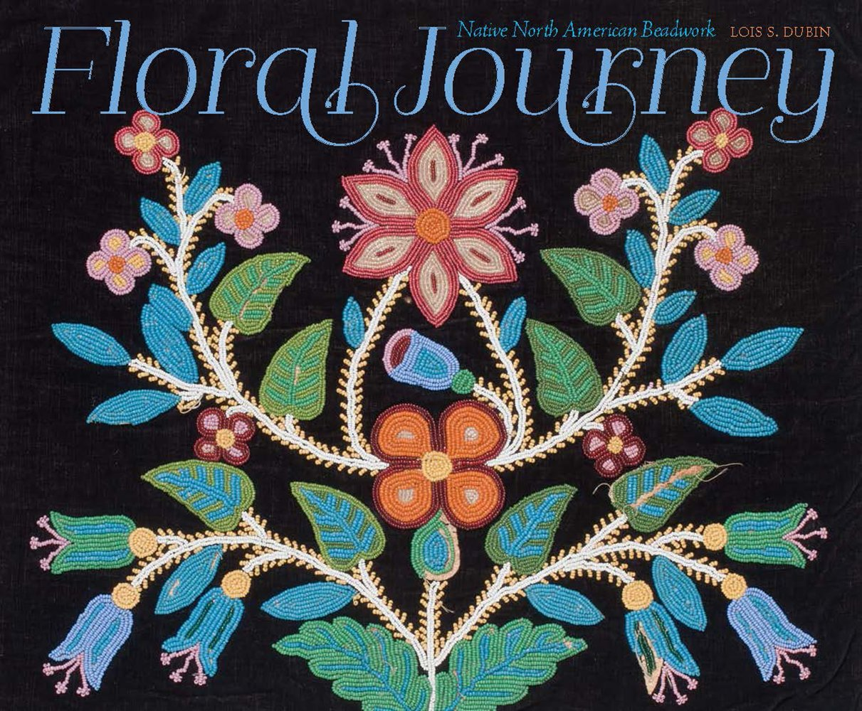 Floral Journey: Native North American Beadwork: Lois S. Dubin ...