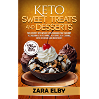 Keto Sweet Treats and Desserts: The Ultimate Keto Weight Loss Cookbook That Includes Recipes For Keto Fat Bombs, Keto…