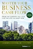 Master Your Business Cash Flow: Grow the Company You Love, Live the Life You Want Now