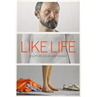 Like Life - Sculpture, Color, and the Body