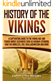 History of the Vikings: A Captivating Guide to the Viking Age and Feared Norse Seafarers Such as Ragnar Lothbrok, Ivar the Boneless, Egil Skallagrimsson, and More