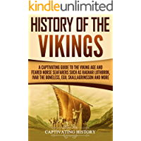 History of the Vikings: A Captivating Guide to the Viking Age and Feared Norse Seafarers Such as Ragnar Lothbrok, Ivar…