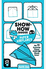 Show-How Guides: Paper Airplanes: The 11 Essential Planes Everyone Should Know! Kindle Edition