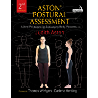 Aston ® Postural Assessment: A new paradigm for observing and evaluating body patterns (English Edition)