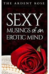 Sexy Musings of an Erotic Mind: Poetry and Short Stories 2015 Kindle Edition