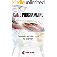 Game Programming: Developing with Unity in C#  for Beginners (Introduction to Game Design)