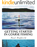 Getting Started in Coarse Fishing: Tackle, methods and baits for all waters and species