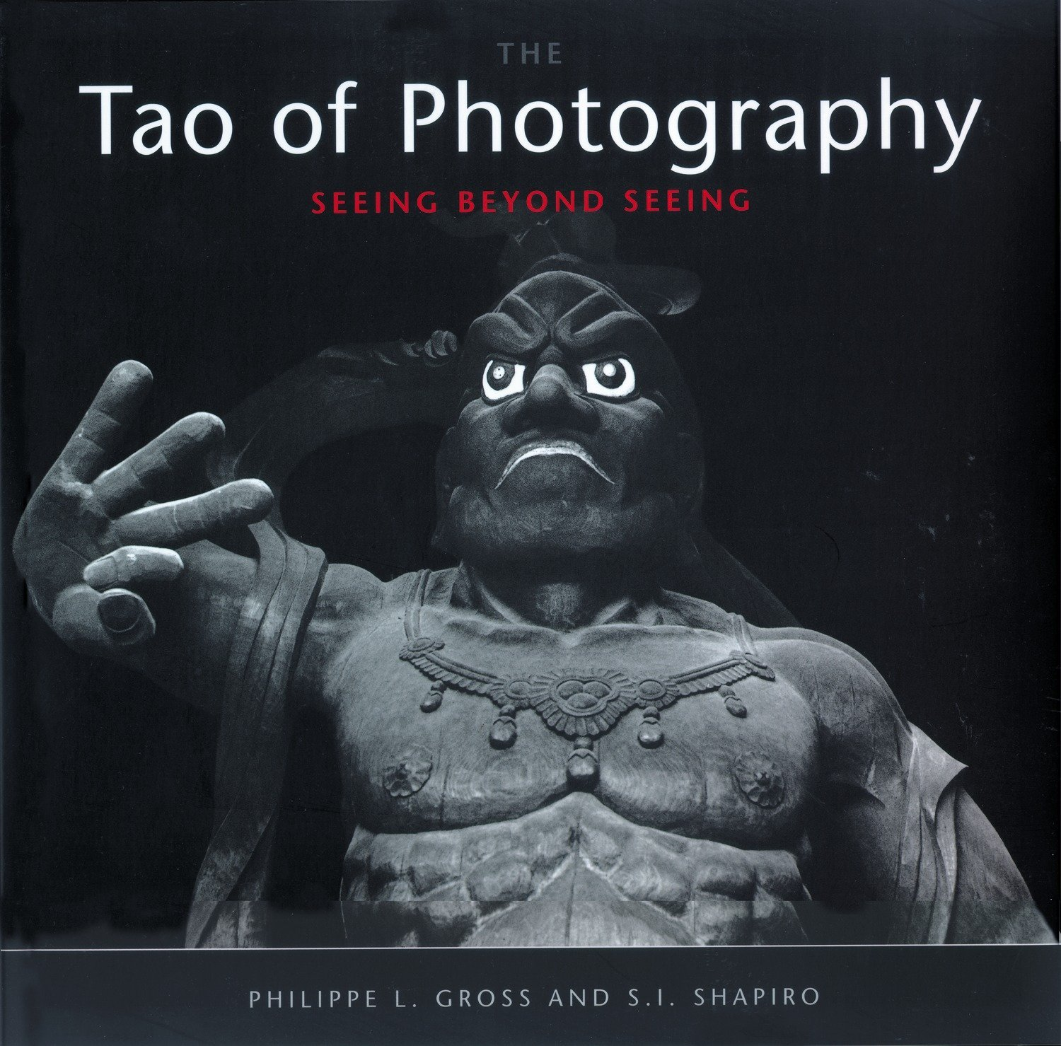 Tao of Photography: Seeing Beyond Seeing by Ten Speed Press