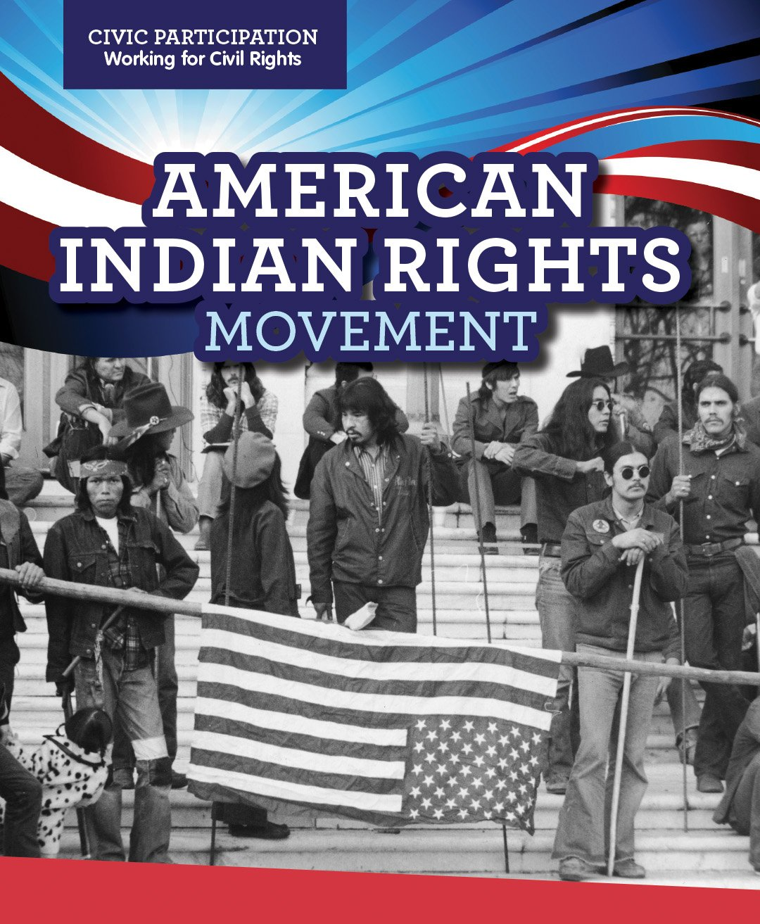 Read Online American Indian Rights Movement (Civic Participation: Fighting for Rights) pdf epub