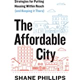 The Affordable City: Strategies for Putting Housing Within Reach (and Keeping it There)