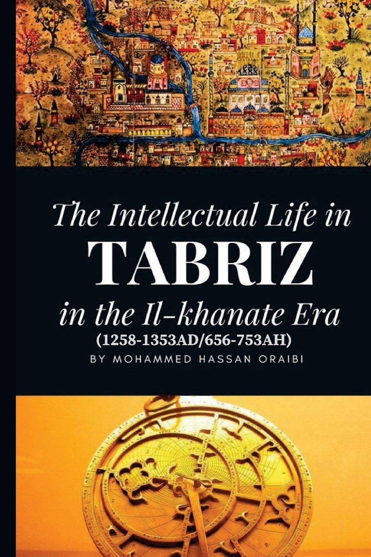 The Intellectual Life in Tabriz in the Il-khanate Era (1258-1353AD/656-753AH) ebook