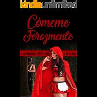 Cómeme Ferozmente: La Erótica Historia de Caperucita Roja y el Malvado Lobo Feroz (PlayBook de Life Seduction nº 2)