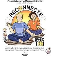 Reconnecte avec toi : Apprendre à se comprendre par la méditatio