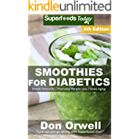 Smoothies for Diabetics: Over 110 Quick & Easy Gluten Free Low Cholesterol Whole Foods Blender Recipes full of Antioxidants & Phytochemicals (Natural Weight ... Transformation Book 280) (English Edition)
