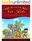 Easy Drawing Book  for Kids: Simple and Easy Way to Draw Dogs, Cats, Horses, Elephants, Giraffes, Monkeys, Birds, Fish and More