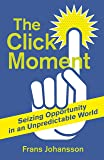 The Click Moment: Making Your Own Luck in Business and in Life