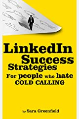 LinkedIn Success Strategies: For People Who Hate Cold Calling: 5th Edition - Fully Updated October 2018! (Social Media Success Strategies Book 1) Kindle Edition