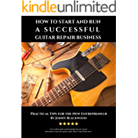 How to Start and Run a Successful Guitar Repair Business: Practical Tips for the New Entrepreneur book cover