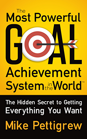The Most Powerful Goal Achievement System in the World �: The Hidden Secret to Getting Everything You Want