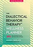 The Dialectical Behavior Therapy Wellness Planner: 365 Days of Healthy Living for Your Body, Mind, and Spirit (The Borderline Personality Disorder Wellness Series)