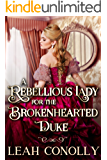 A Rebellious Lady for the Brokenhearted Duke: A Clean & Sweet Regency Historical Romance Novel