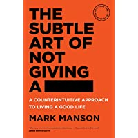 The Subtle Art of Not Giving a -: A Counterintuitive Approach to Living a Good Life