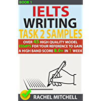 Ielts Writing Task 2 Samples : Over 45 High-Quality Model Essays for Your Reference to Gain a High Band Score 8.0+ In 1 Week (Book 1) (English Edition)
