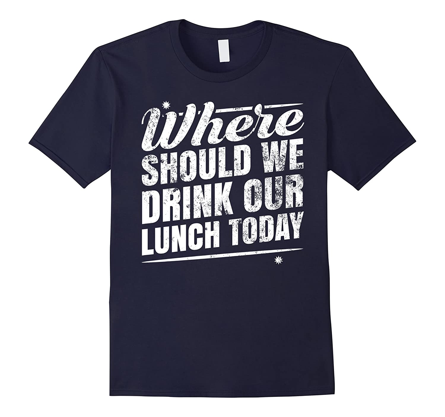 Where Should We Drink Our Lunch Today? Beer Drinking T-Shirt-CD