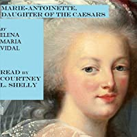 Marie-Antoinette, Daughter of the Caesars: Her Life, Her Times, Her Legacy