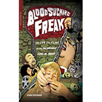 Blood Sucking Freak: The Life and Films of the Incredible Joel M. Reed
