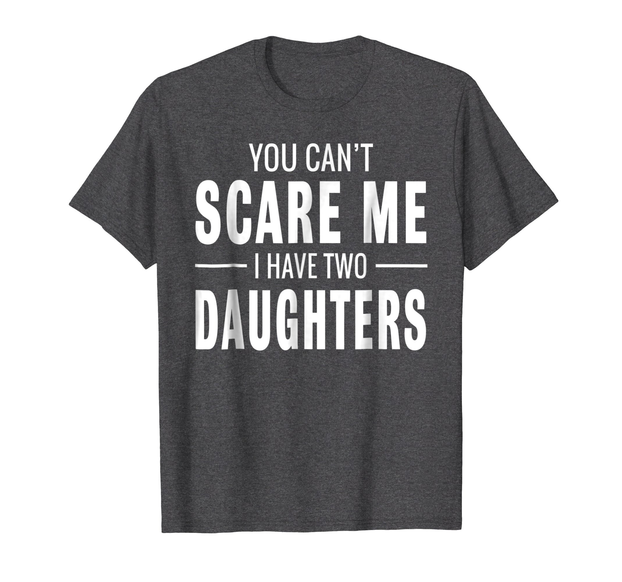 Mens You Can't Scare Me I Have Two Daughters T-shirt Large Dark Heather