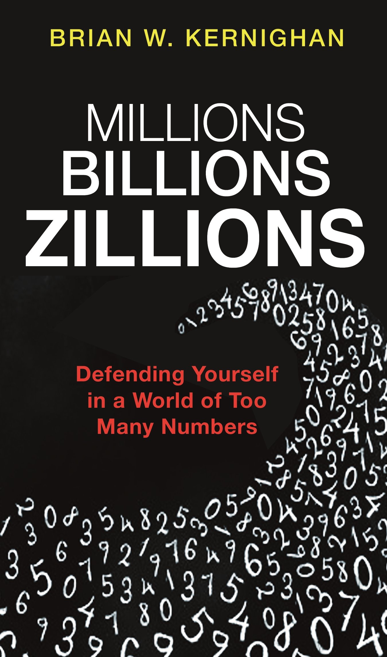 Millions Billions Zillions: Defending Yourself in a World of Too Many Numbers (English Edition)